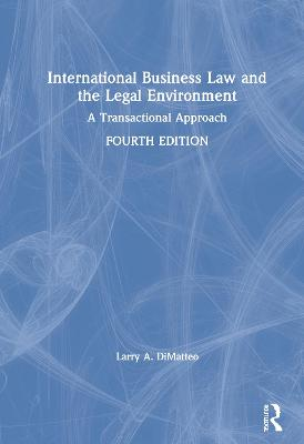 International Business Law and the Legal Environment: A Transactional Approach by Larry A. DiMatteo