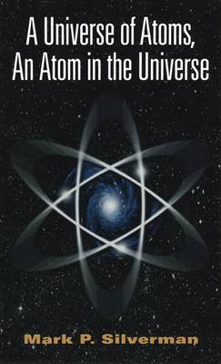 Universe of Atoms, An Atom in the Universe by Mark Silverman