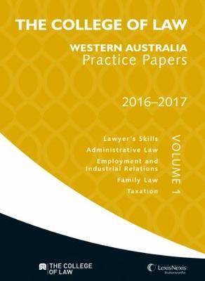 The College of Law Western Australia Practice Papers 2016-2017 - Volume 1 by College of Law