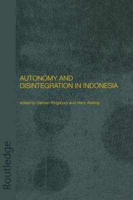 Autonomy and Disintegration in Indonesia by Harry Aveling
