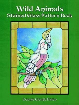 Wild Animals Stained Glass Pattern Book by Connie Clough Eaton