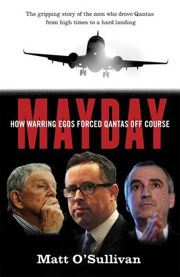 Mayday: How Warring Egos Forced Qantas Off Course by Matt O'Sullivan