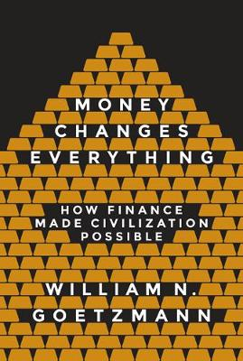 Money Changes Everything by William N. Goetzmann