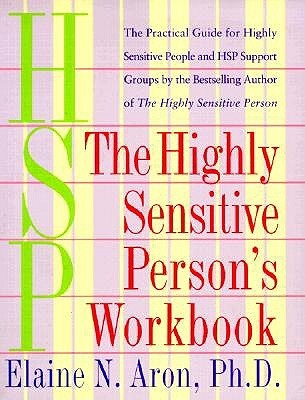 The Highly Sensitive Person's Workbook by Elaine N. Aron