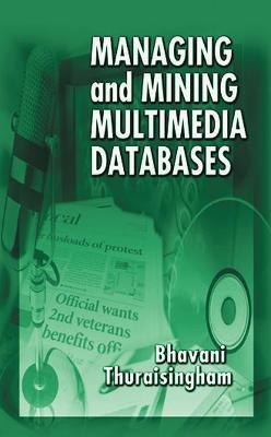 Managing and Mining Multimedia Databases by Bhavani Thuraisingham