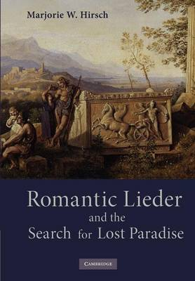 Romantic Lieder and the Search for Lost Paradise by Marjorie Wing Hirsch