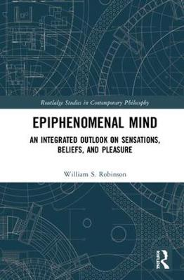 Epiphenomenal Mind: An Integrated Outlook on Sensations, Beliefs, and Pleasure book