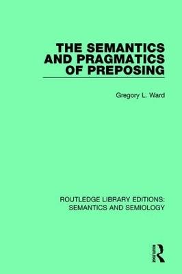 The Semantics and Pragmatics of Preposing by Gregory L. Ward