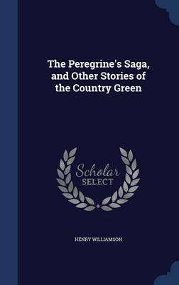 Peregrine's Saga, and Other Stories of the Country Green by Henry Williamson