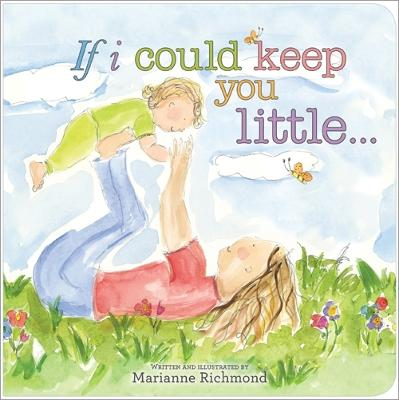 If I Could Keep You Little... by Marianne Richmond
