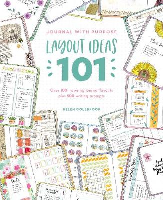 Journal with Purpose Layout Ideas 101: Over 100 inspiring journal layouts plus 500 writing prompts by Helen Colebrook