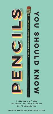 Pencils You Should Know by Caroline Weaver
