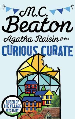 Agatha Raisin and the Curious Curate by M C Beaton