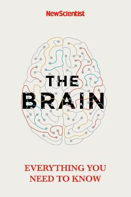 The Brain: Everything You Need to Know by New Scientist