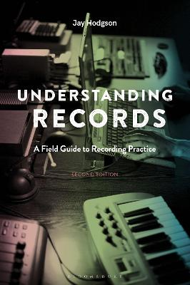 Understanding Records, Second Edition: A Field Guide to Recording Practice by Dr. Jay Hodgson