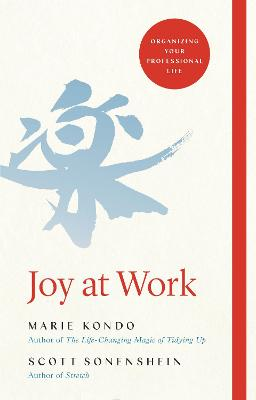 Joy at Work: Organizing Your Professional Life by Marie Kondo