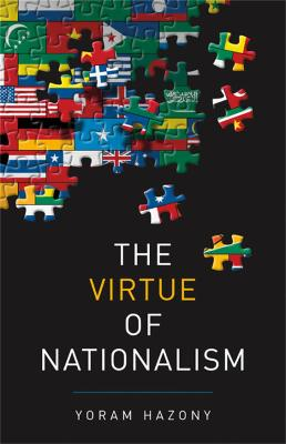 The Virtue of Nationalism by Yoram Hazony