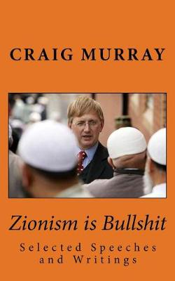 Zionism Is Bullshit by Mr Craig J Murray