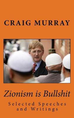 Zionism Is Bullshit by Mr Craig J Murray