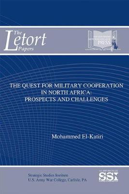 The Quest for Military Cooperation in North Africa: Prospects and Challenges by Dr Mohammed El-Katiri