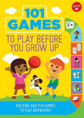 101 Games to Play Before You Grow Up by Walter Foster Jr. Creative Team
