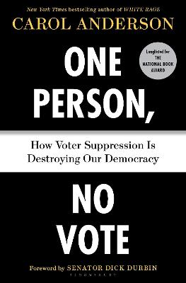 One Person, No Vote: How Voter Suppression Is Destroying Our Democracy by Carol Anderson