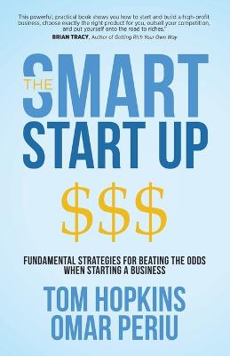 Smart Start Up: Fundamental Strategies for Beating the Odds When Starting a Business by Tom Hopkins
