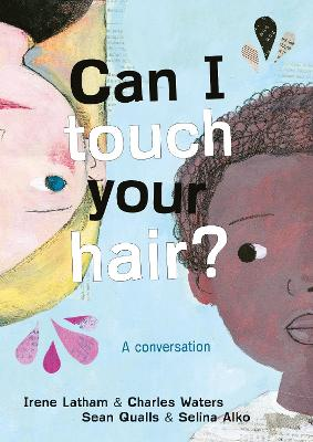 Can I Touch Your Hair?: A conversation by Irene Latham