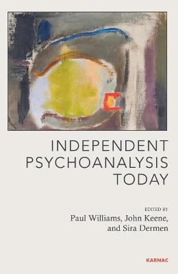 Independent Psychoanalysis Today by Paul Williams
