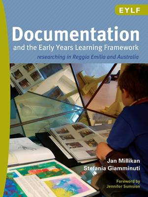 Documentation and the Early Years Learning Framework: Researching in Reggio Emilia and Australia book