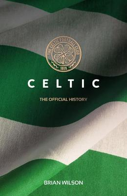 Celtic: The Official History by Brian Wilson