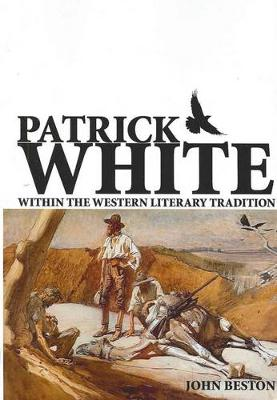 Patrick White within the Western Literary Tradition by John Beston