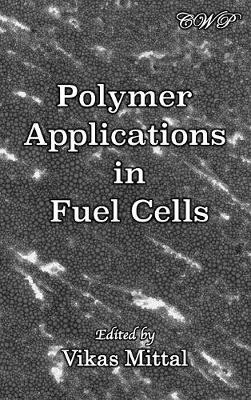 Polymer Applications in Fuel Cells by Vikas Mittal