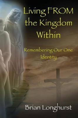 Living from the Kingdom Within by Dr Brian Longhurst