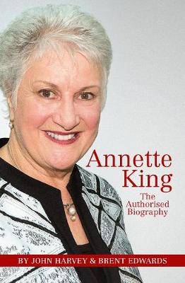 Annette King: The Authorised Biography by John Harvey