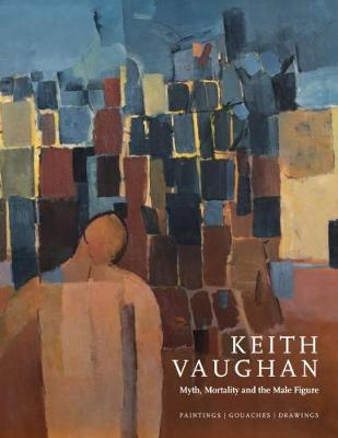 Keith Vaughan: Myth, Mortality and the Male Figure book