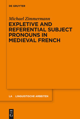 Expletive and Referential Subject Pronouns in Medieval French by Michael Zimmermann