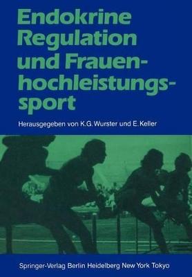 Endokrine Regulation und Frauenhochleistungssport by Kurt G. Wurster