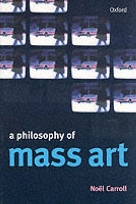 A Philosophy of Mass Art by Noel Carroll