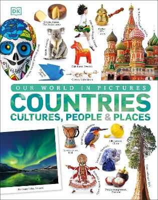 Our World in Pictures: Countries, Cultures, People & Places by DK