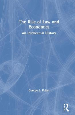 The Rise of Law and Economics: An Intellectual History by George L. Priest