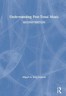 Understanding Post-Tonal Music by Miguel A. Roig-Francoli