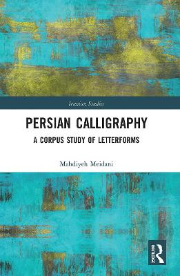 Persian Calligraphy: A Corpus Study of Letterforms book
