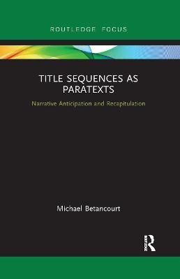 Title Sequences as Paratexts: Narrative Anticipation and Recapitulation by Michael Betancourt