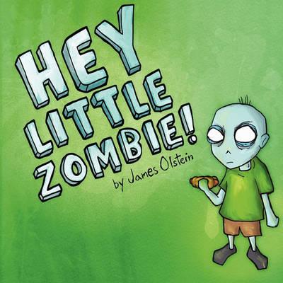 Hey Little Zombie! by James Olstein