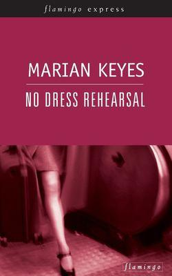 No Dress Rehearsal by Marian Keyes