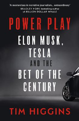 Power Play: Elon Musk, Tesla, and the Bet of the Century by Tim Higgins