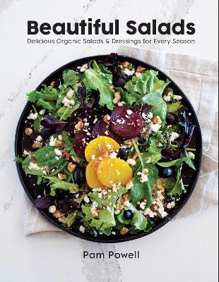 Beautiful Salads: Delicious Organic Salads and Dressings for Every Season by Pam Powell