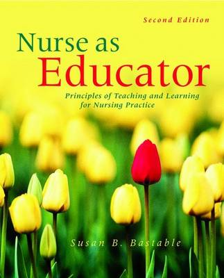 Nurse as Educator: Principles of Teaching and Learning for Nursing Practice: Student Study Guide by Susan B. Bastable