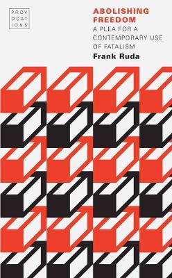 Abolishing Freedom by Frank Ruda